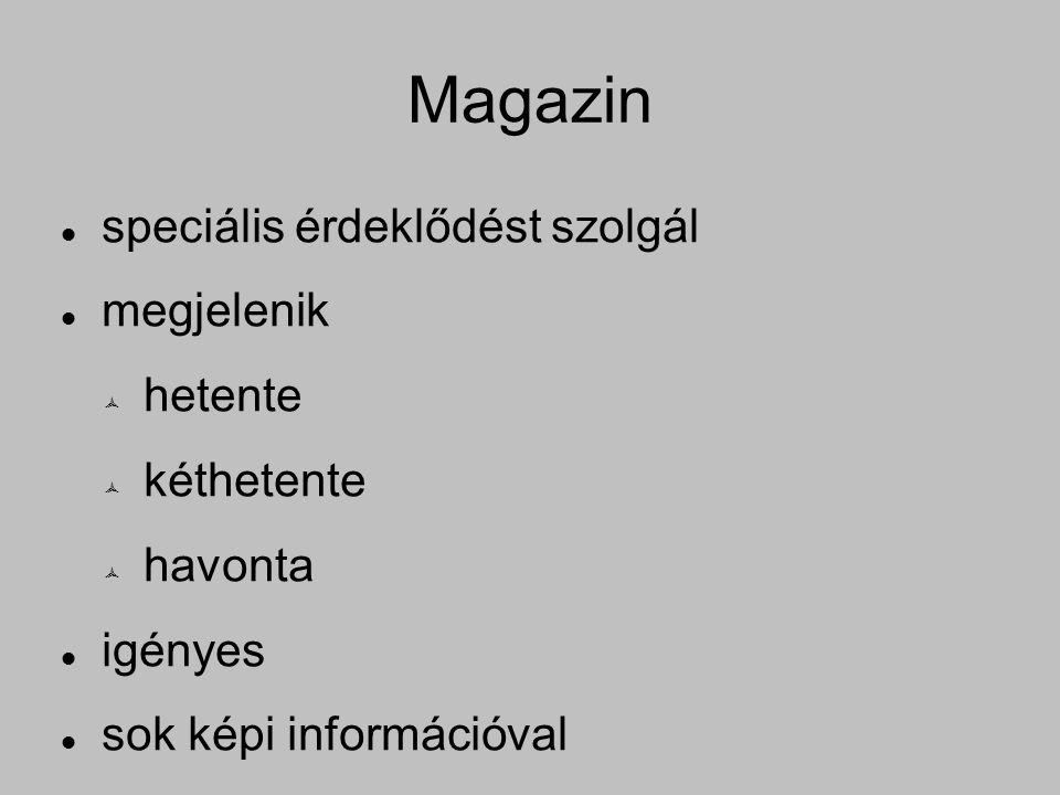 Magazin speciális érdeklődést szolgál megjelenik  hetente  kéthetente  havonta igényes sok képi információval