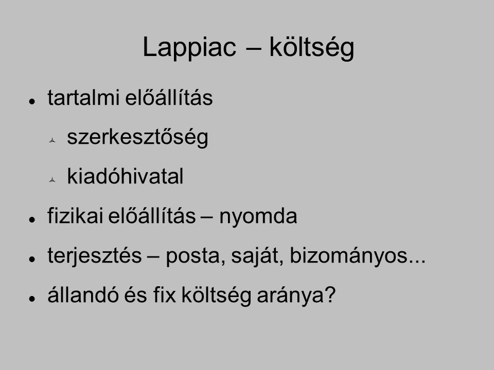 Lappiac – költség tartalmi előállítás  szerkesztőség  kiadóhivatal fizikai előállítás – nyomda terjesztés – posta, saját, bizományos...