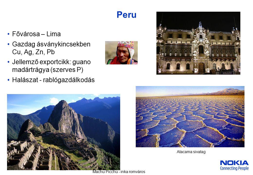 Company Confidential 7 © 2005 Nokia V1-Filename.ppt / yyyy-mm-dd / Initials Peru Fővárosa – Lima Gazdag ásványkincsekben Cu, Ag, Zn, Pb Jellemző exportcikk: guano madártrágya (szerves P) Halászat - rablógazdálkodás Machu Picchu - inka romváros Atacama sivatag