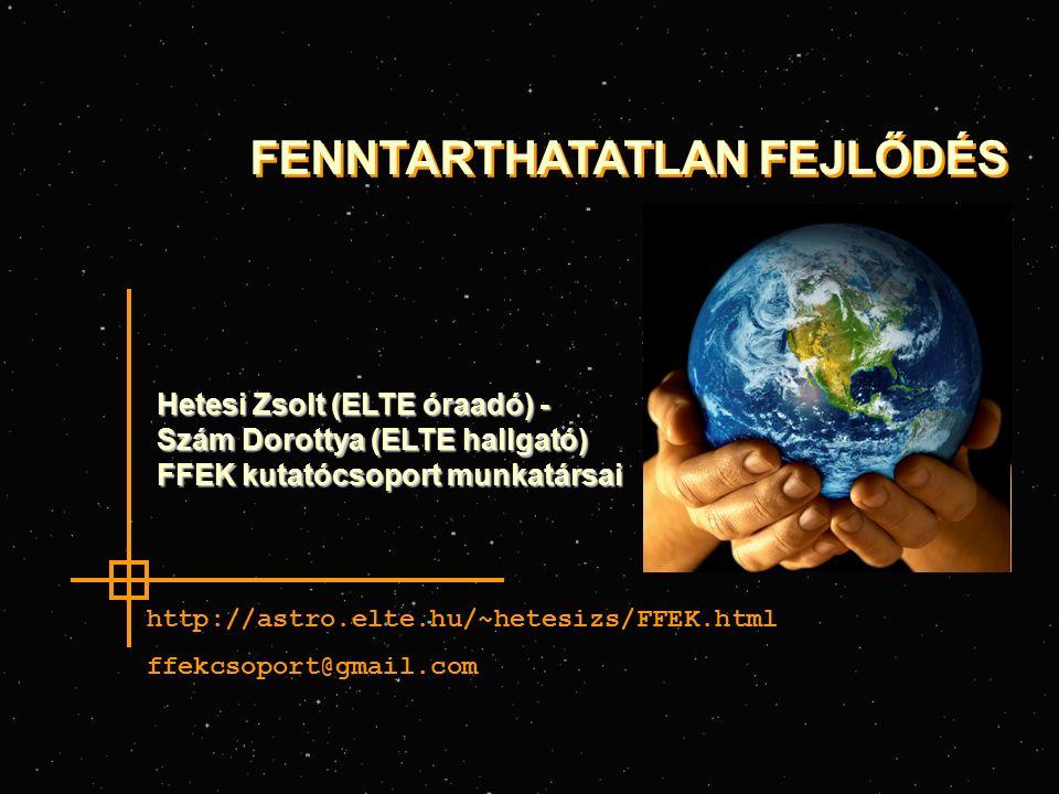 FENNTARTHATATLAN FEJLŐDÉS http://astro.elte.hu/~hetesizs/FFEK.html ffekcsoport@gmail.com Hetesi Zsolt (ELTE óraadó) - Szám Dorottya (ELTE hallgató) FFEK kutatócsoport munkatársai