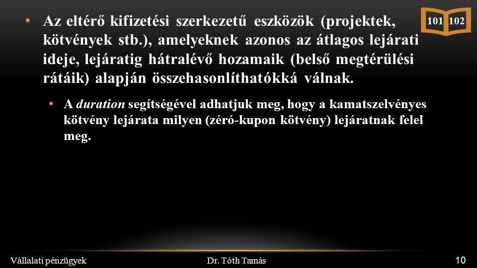 Dr. Tóth Tamás Vállalati pénzügyek 10 Az eltérő kifizetési szerkezetű eszközök (projektek, kötvények stb.), amelyeknek azonos az átlagos lejárati idej