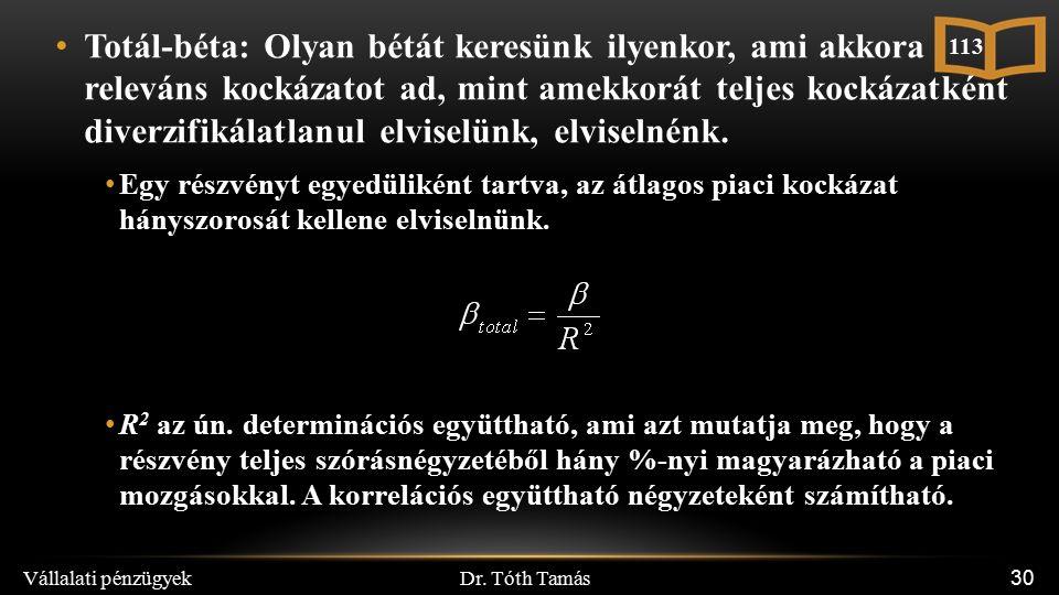 Dr. Tóth Tamás Vállalati pénzügyek 30 Totál-béta: Olyan bétát keresünk ilyenkor, ami akkora releváns kockázatot ad, mint amekkorát teljes kockázatként