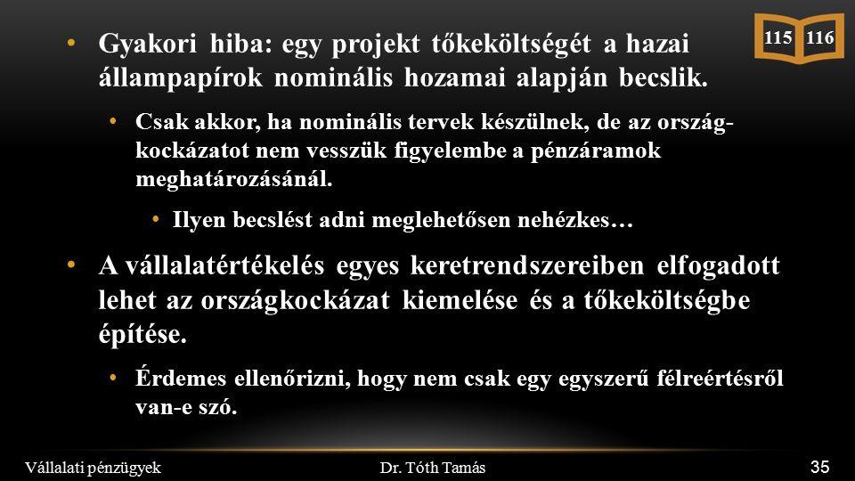 Dr. Tóth Tamás Vállalati pénzügyek 35 Gyakori hiba: egy projekt tőkeköltségét a hazai állampapírok nominális hozamai alapján becslik. Csak akkor, ha n