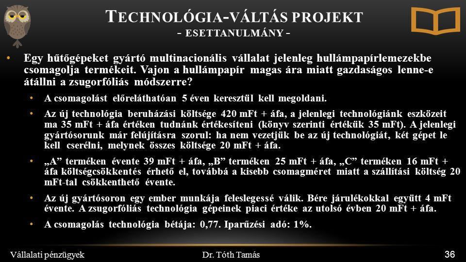 Dr. Tóth Tamás Vállalati pénzügyek 36 Egy hűtőgépeket gyártó multinacionális vállalat jelenleg hullámpapírlemezekbe csomagolja termékeit. Vajon a hull