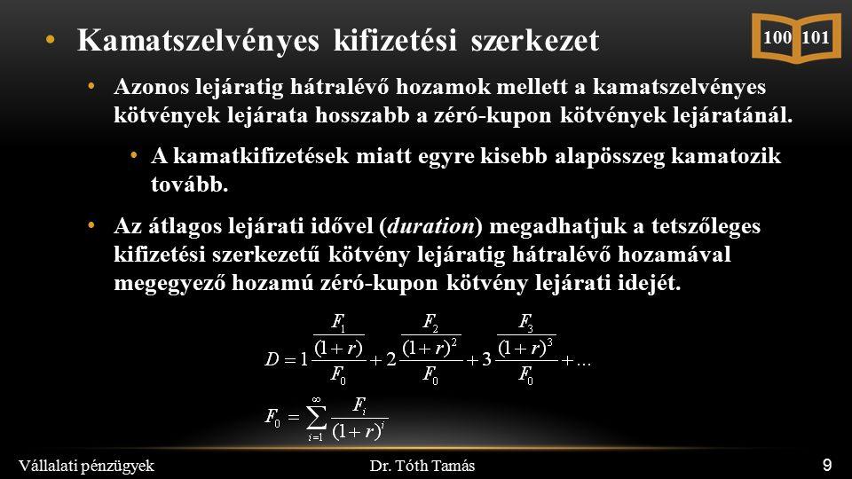 Dr. Tóth Tamás Vállalati pénzügyek 9 Kamatszelvényes kifizetési szerkezet Azonos lejáratig hátralévő hozamok mellett a kamatszelvényes kötvények lejár