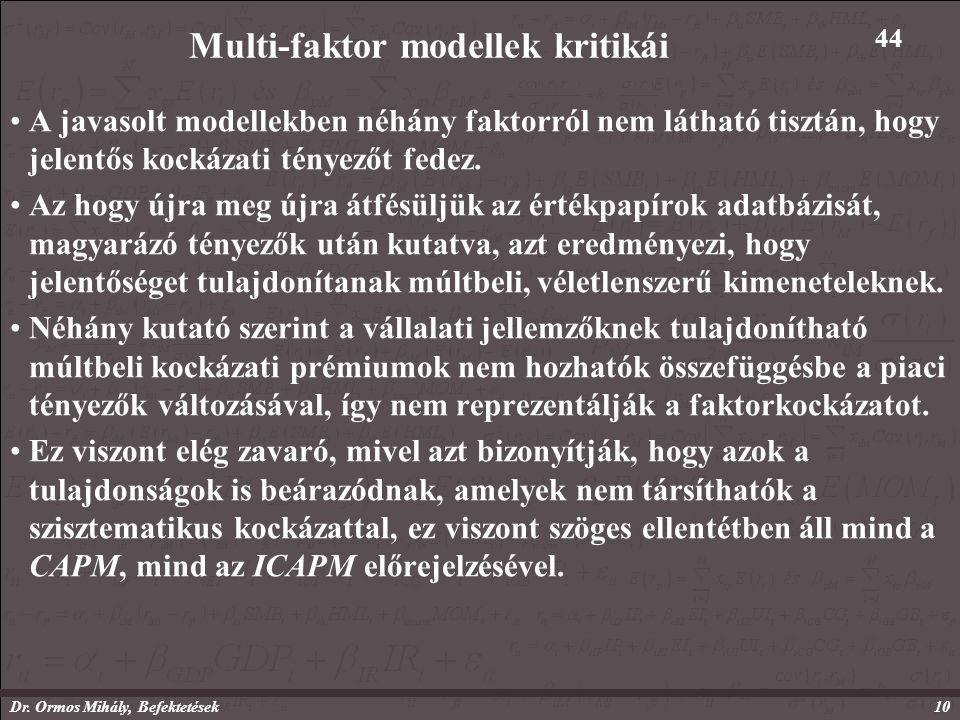 Dr. Ormos Mihály, Befektetések10 Multi-faktor modellek kritikái A javasolt modellekben néhány faktorról nem látható tisztán, hogy jelentős kockázati t
