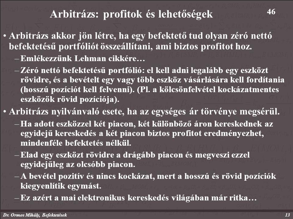 Dr. Ormos Mihály, Befektetések13 Arbitrázs: profitok és lehetőségek Arbitrázs akkor jön létre, ha egy befektető tud olyan zéró nettó befektetésű portf