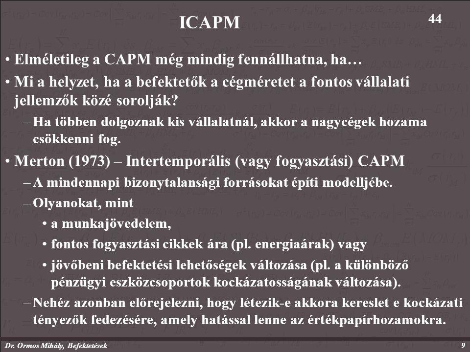 Dr. Ormos Mihály, Befektetések9 ICAPM Elméletileg a CAPM még mindig fennállhatna, ha… Mi a helyzet, ha a befektetők a cégméretet a fontos vállalati je