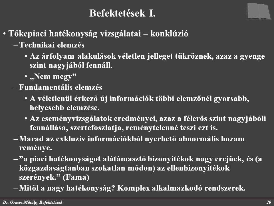 Dr. Ormos Mihály, Befektetések20 Befektetések I. Tőkepiaci hatékonyság vizsgálatai – konklúzió –Technikai elemzés Az árfolyam-alakulások véletlen jell
