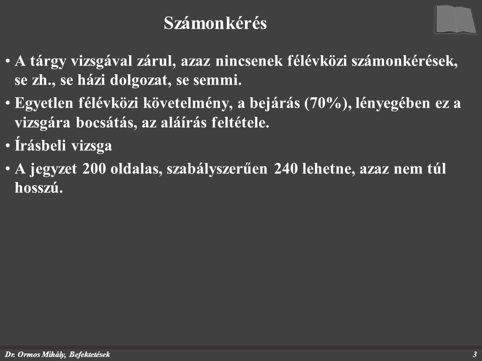 Dr. Ormos Mihály, Befektetések3 Számonkérés A tárgy vizsgával zárul, azaz nincsenek félévközi számonkérések, se zh., se házi dolgozat, se semmi. Egyet