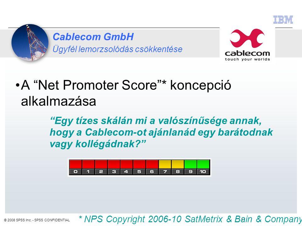 """A """"Net Promoter Score""""* koncepció alkalmazása 11 © 2008 SPSS Inc. - SPSS CONFIDENTIAL """"Egy tízes skálán mi a valószínűsége annak, hogy a Cablecom-ot a"""
