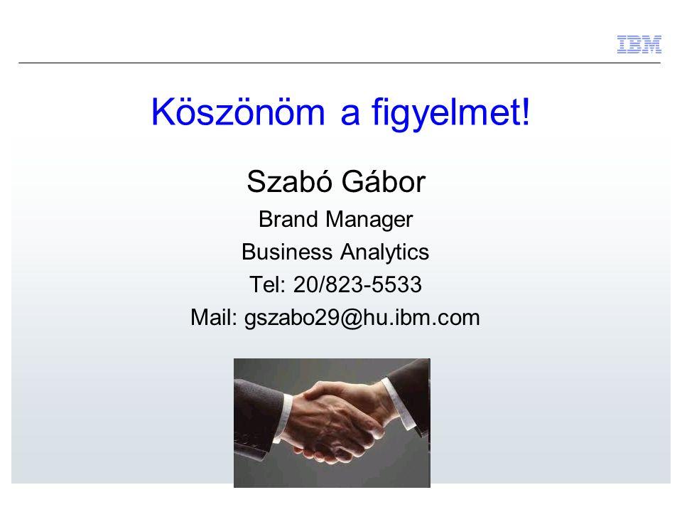 Köszönöm a figyelmet! Szabó Gábor Brand Manager Business Analytics Tel: 20/823-5533 Mail: gszabo29@hu.ibm.com