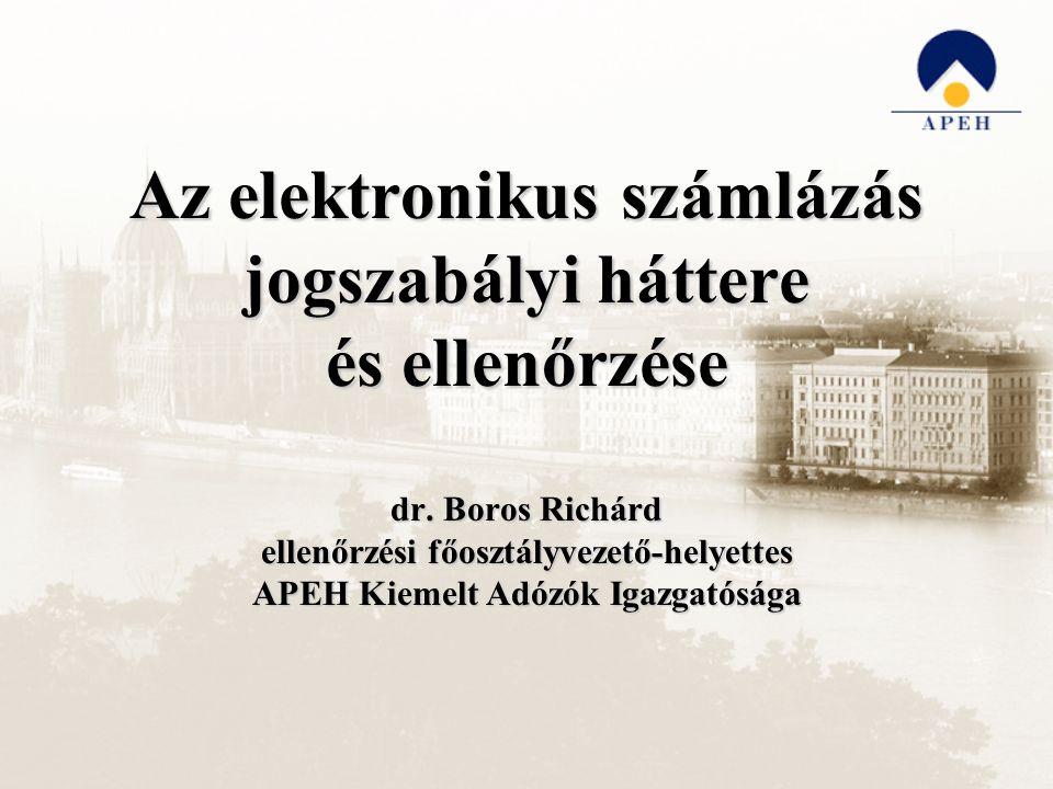 Az elektronikus számlázás jogszabályi háttere és ellenőrzése dr. Boros Richárd ellenőrzési főosztályvezető-helyettes APEH Kiemelt Adózók Igazgatósága