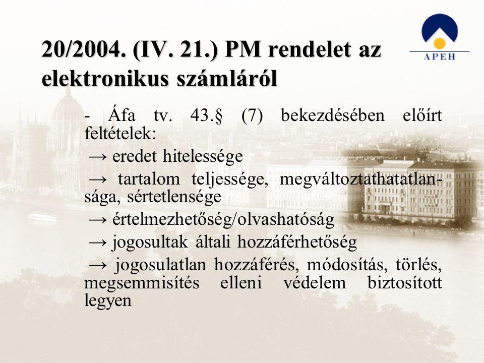 20/2004. (IV. 21.) PM rendelet az elektronikus számláról - Áfa tv. 43.§ (7) bekezdésében előírt feltételek: → eredet hitelessége → tartalom teljessége