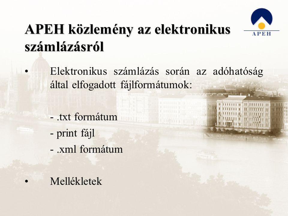 APEH közlemény az elektronikus számlázásról Elektronikus számlázás során az adóhatóság által elfogadott fájlformátumok: -.txt formátum - print fájl -.xml formátum Mellékletek