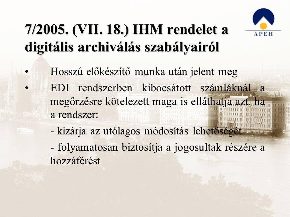 7/2005. (VII. 18.) IHM rendelet a digitális archiválás szabályairól Hosszú előkészítő munka után jelent meg EDI rendszerben kibocsátott számláknál a m