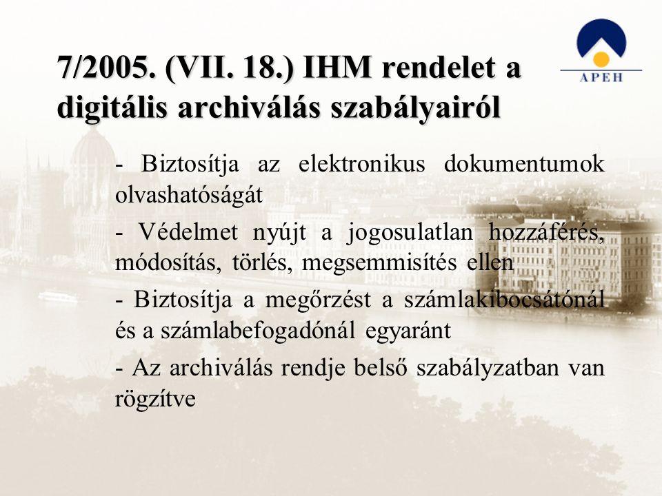 7/2005. (VII. 18.) IHM rendelet a digitális archiválás szabályairól - Biztosítja az elektronikus dokumentumok olvashatóságát - Védelmet nyújt a jogosu