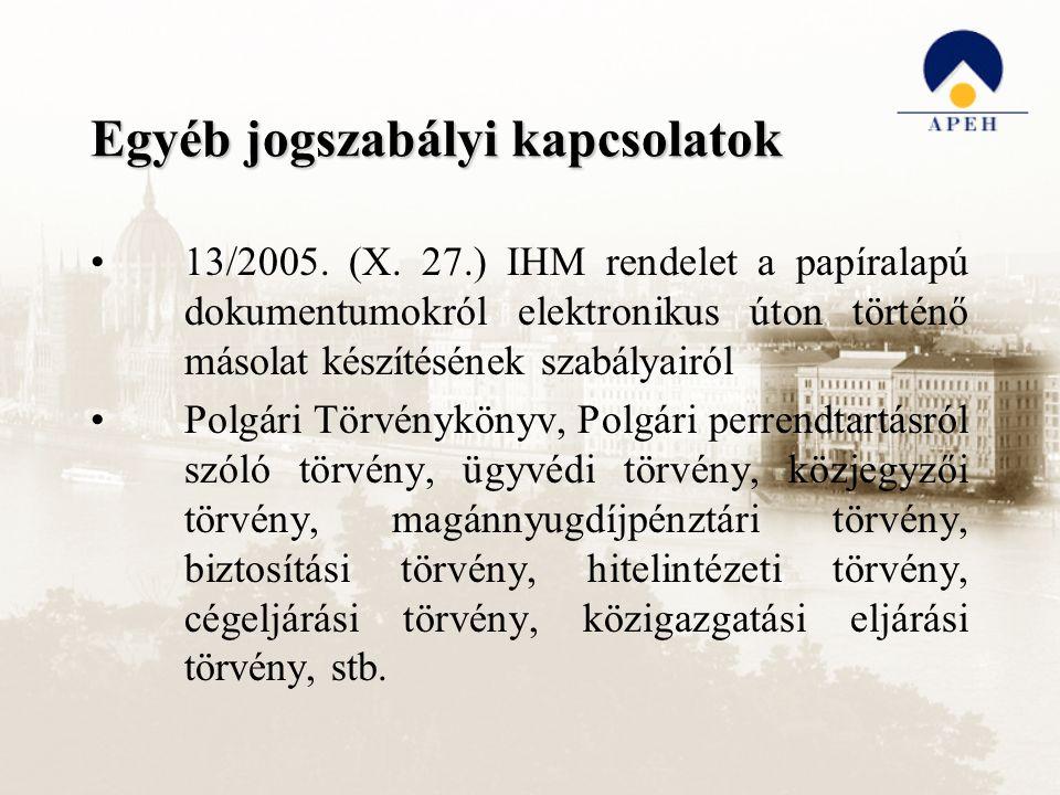 Egyéb jogszabályi kapcsolatok 13/2005. (X. 27.) IHM rendelet a papíralapú dokumentumokról elektronikus úton történő másolat készítésének szabályairól