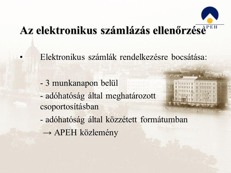 Az elektronikus számlázás ellenőrzése Elektronikus számlák rendelkezésre bocsátása: - 3 munkanapon belül - adóhatóság által meghatározott csoportosításban - adóhatóság által közzétett formátumban → APEH közlemény