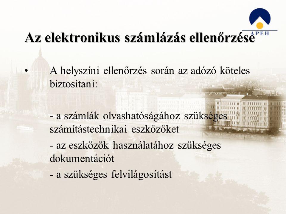 Az elektronikus számlázás ellenőrzése A helyszíni ellenőrzés során az adózó köteles biztosítani: - a számlák olvashatóságához szükséges számítástechnikai eszközöket - az eszközök használatához szükséges dokumentációt - a szükséges felvilágosítást
