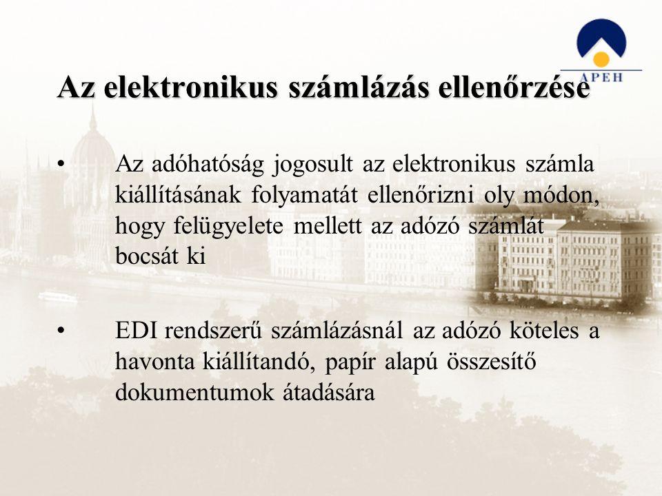 Az elektronikus számlázás ellenőrzése Az adóhatóság jogosult az elektronikus számla kiállításának folyamatát ellenőrizni oly módon, hogy felügyelete mellett az adózó számlát bocsát ki EDI rendszerű számlázásnál az adózó köteles a havonta kiállítandó, papír alapú összesítő dokumentumok átadására