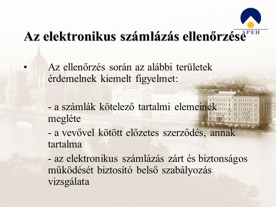 Az elektronikus számlázás ellenőrzése Az ellenőrzés során az alábbi területek érdemelnek kiemelt figyelmet: - a számlák kötelező tartalmi elemeinek megléte - a vevővel kötött előzetes szerződés, annak tartalma - az elektronikus számlázás zárt és biztonságos működését biztosító belső szabályozás vizsgálata