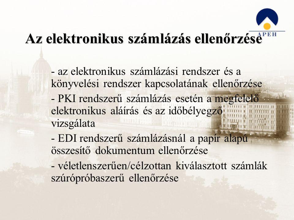 Az elektronikus számlázás ellenőrzése - az elektronikus számlázási rendszer és a könyvelési rendszer kapcsolatának ellenőrzése - PKI rendszerű számlázás esetén a megfelelő elektronikus aláírás és az időbélyegző vizsgálata - EDI rendszerű számlázásnál a papír alapú összesítő dokumentum ellenőrzése - véletlenszerűen/célzottan kiválasztott számlák szúrópróbaszerű ellenőrzése