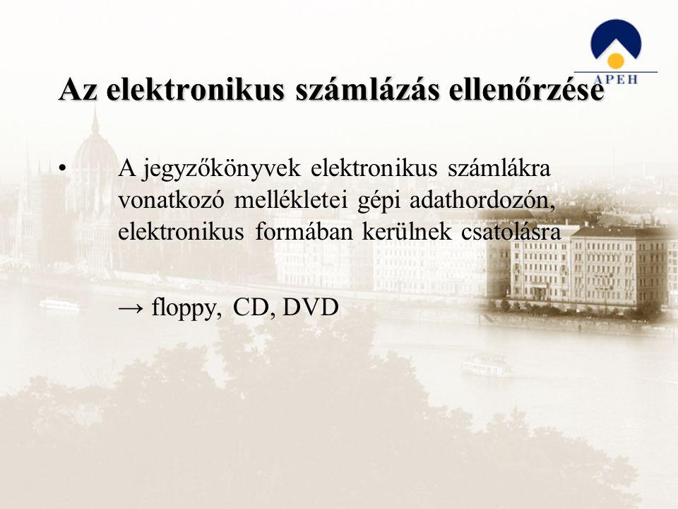 Az elektronikus számlázás ellenőrzése A jegyzőkönyvek elektronikus számlákra vonatkozó mellékletei gépi adathordozón, elektronikus formában kerülnek c
