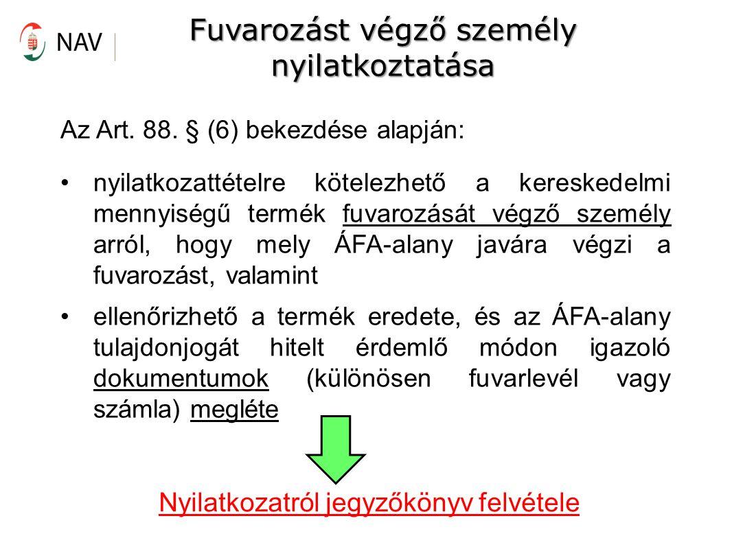 Fuvarozást végző személy nyilatkoztatása Az Art.88.
