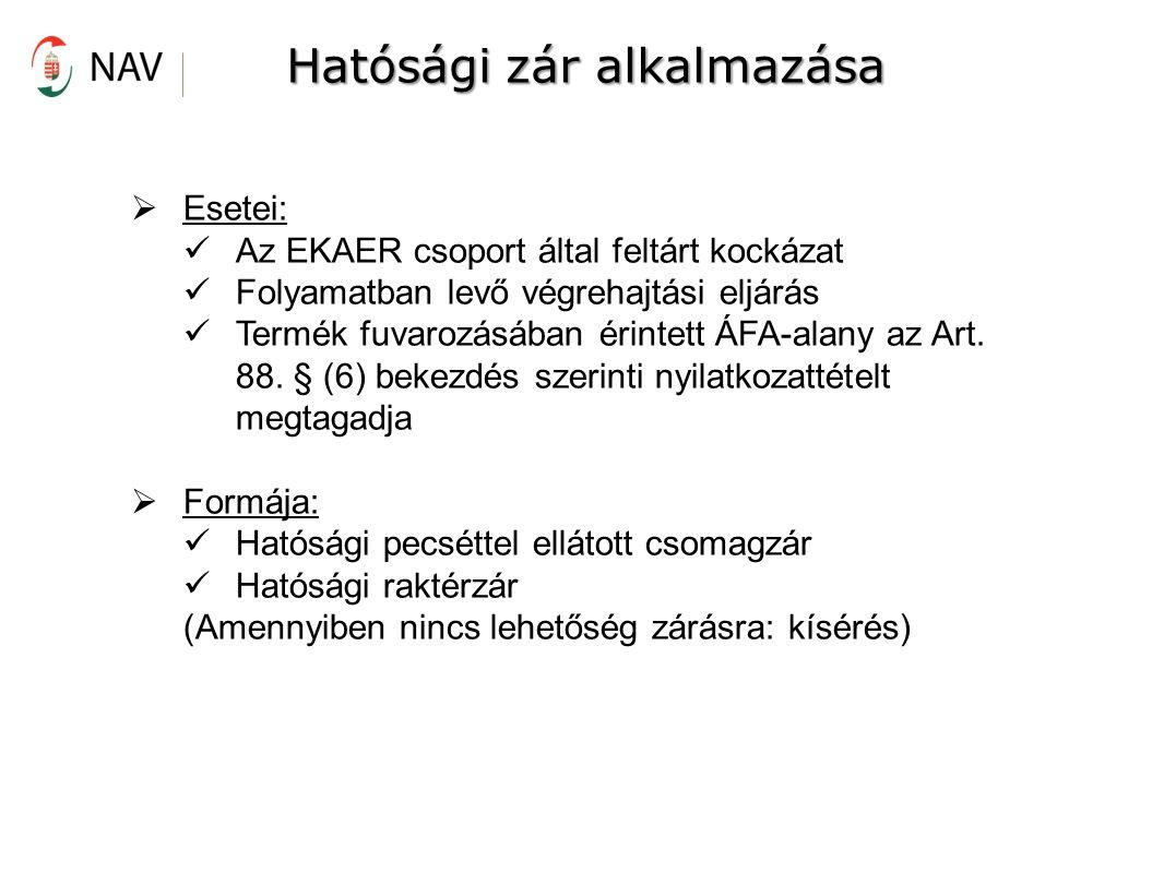Hatósági zár alkalmazása  Esetei: Az EKAER csoport által feltárt kockázat Folyamatban levő végrehajtási eljárás Termék fuvarozásában érintett ÁFA-alany az Art.