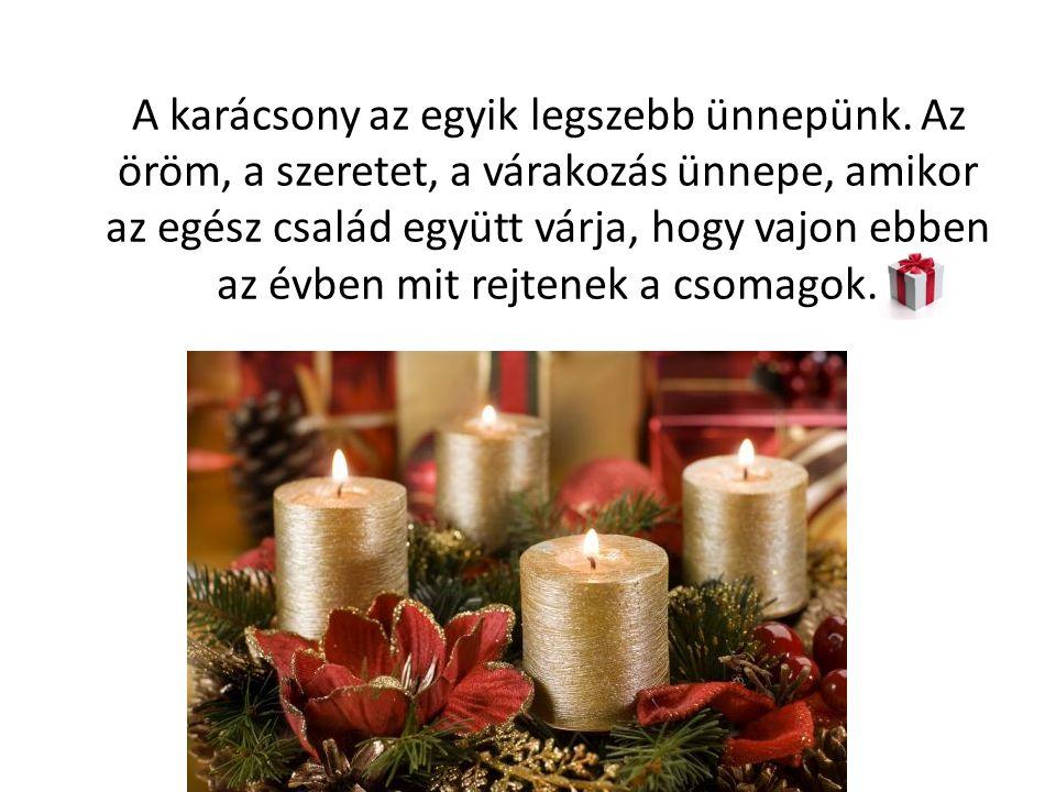 A karácsony az egyik legszebb ünnepünk.
