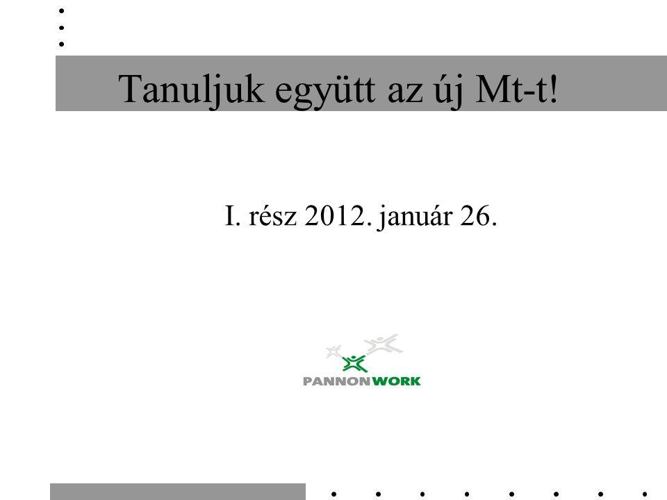 Tanuljuk együtt az új Mt-t! I. rész 2012. január 26.