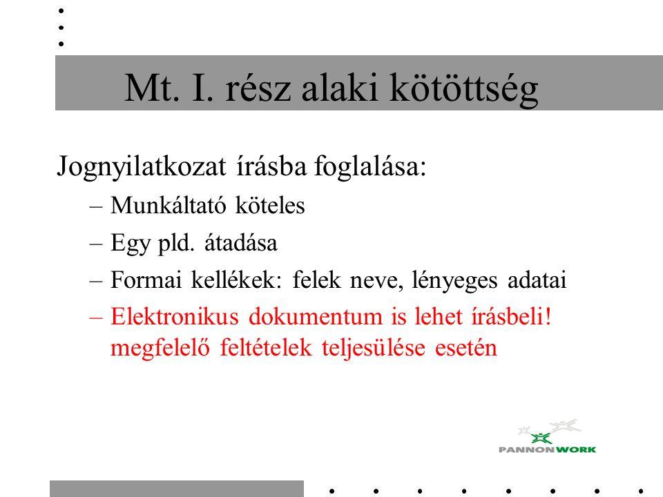Mt. I. rész alaki kötöttség Jognyilatkozat írásba foglalása: –Munkáltató köteles –Egy pld.