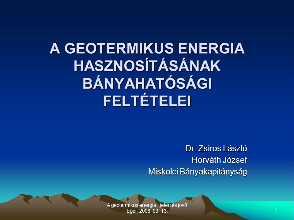 1 A geotermikus energia - jelen és jövő Eger, 2008.