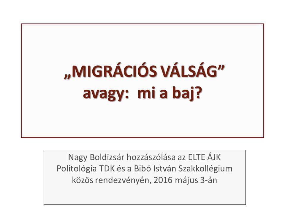 """""""MIGRÁCIÓS VÁLSÁG"""" avagy: mi a baj? """"MIGRÁCIÓS VÁLSÁG"""" avagy: mi a baj? Nagy Boldizsár hozzászólása az ELTE ÁJK Politológia TDK és a Bibó István Szakk"""