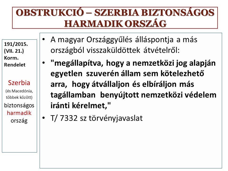 OBSTRUKCIÓ – SZERBIA BIZTONSÁGOS HARMADIK ORSZÁG 191/2015. (VII. 21.) Korm. Rendelet Szerbia (és Macedónia, többek között) biztonságos harmadik ország
