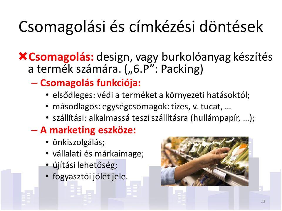 Csomagolási és címkézési döntések  Csomagolás: design, vagy burkolóanyag készítés a termék számára.