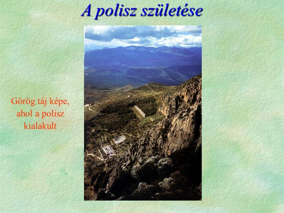 A polisz születése Görög táj képe, ahol a polisz kialakult