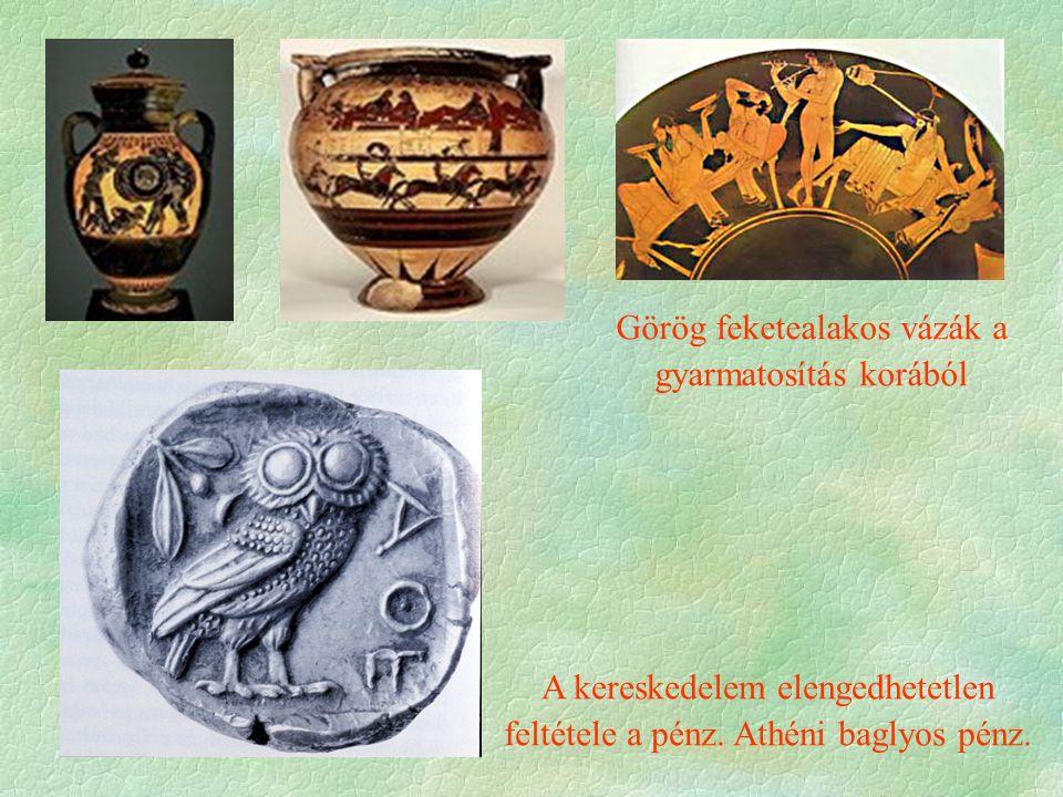 Görög feketealakos vázák a gyarmatosítás korából A kereskedelem elengedhetetlen feltétele a pénz.