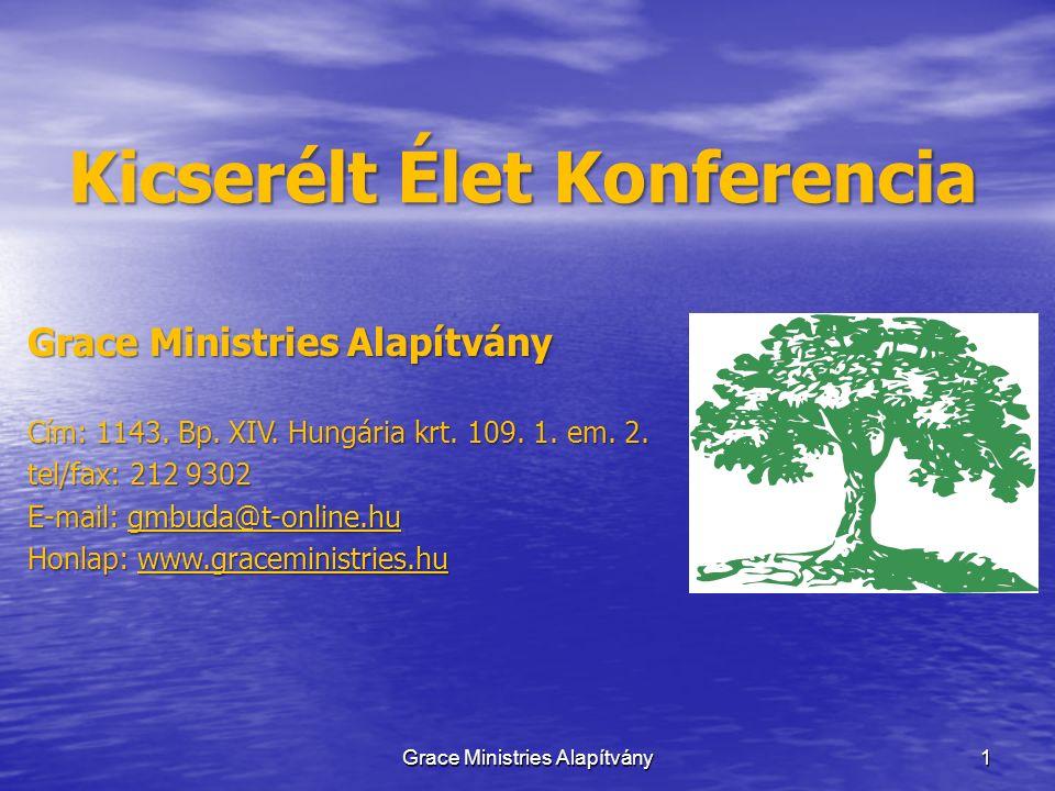 1 Kicserélt Élet Konferencia Grace Ministries Alapítvány Cím: 1143. Bp. XIV. Hungária krt. 109. 1. em. 2. tel/fax: 212 9302 E-mail: gmbuda@t-online.hu