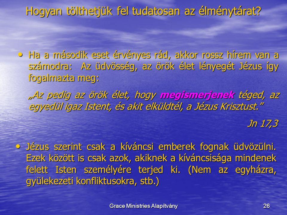 26 Ha a második eset érvényes rád, akkor rossz hírem van a számodra: Az üdvösség, az örök élet lényegét Jézus így fogalmazta meg: Ha a második eset ér