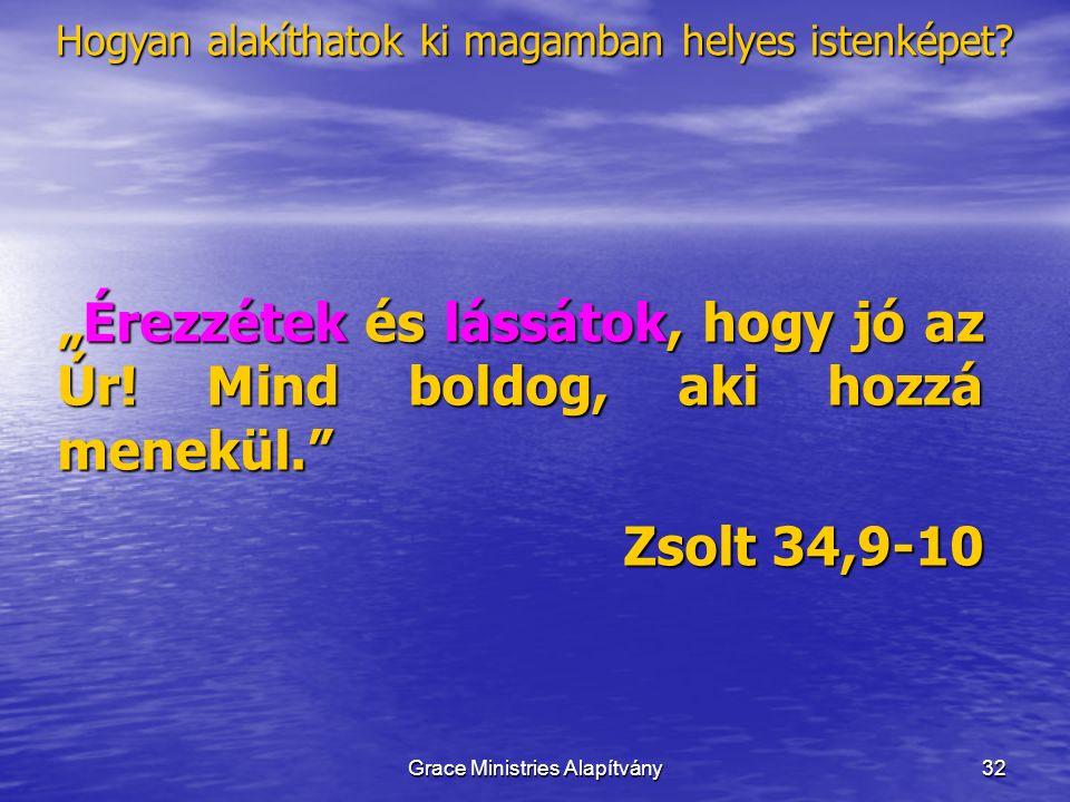 """32 """"Érezzétek és lássátok, hogy jó az Úr."""