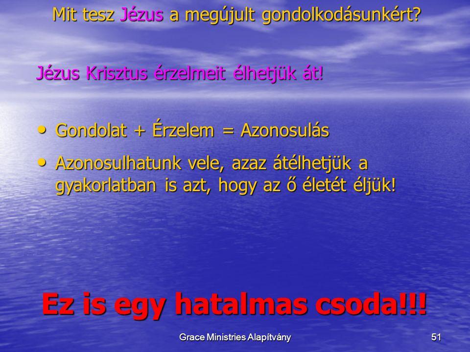 51 Mit tesz Jézus a megújult gondolkodásunkért? Jézus Krisztus érzelmeit élhetjük át! Ez is egy hatalmas csoda!!! Gondolat + Érzelem = Azonosulás Gond
