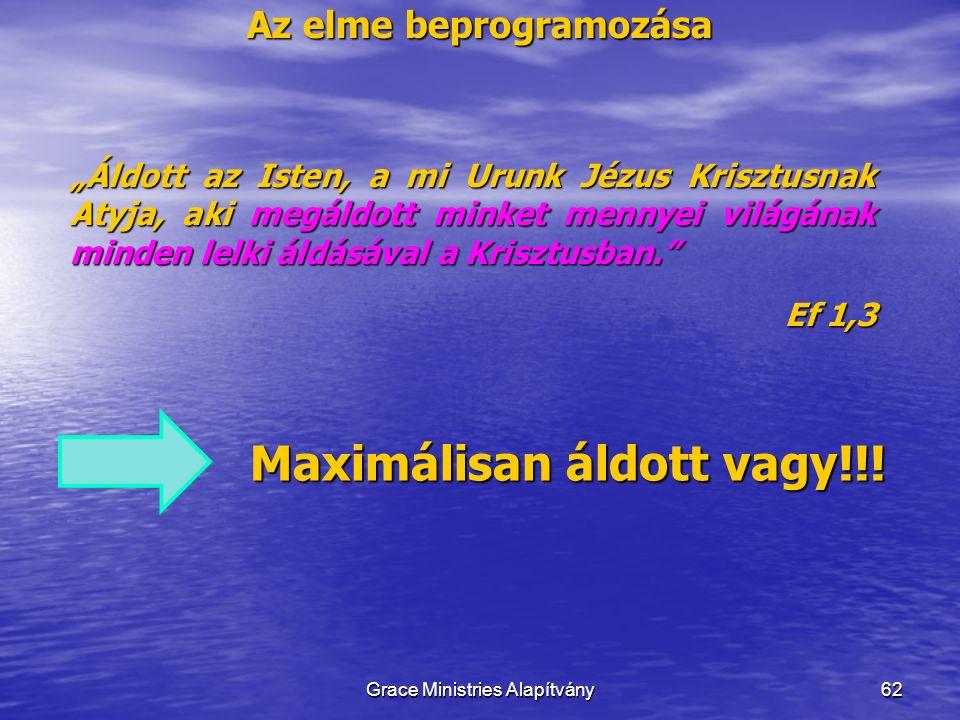 """Az elme beprogramozása 62 """"Áldott az Isten, a mi Urunk Jézus Krisztusnak Atyja, aki megáldott minket mennyei világának minden lelki áldásával a Krisztusban. Ef 1,3 Grace Ministries Alapítvány Maximálisan áldott vagy!!!"""