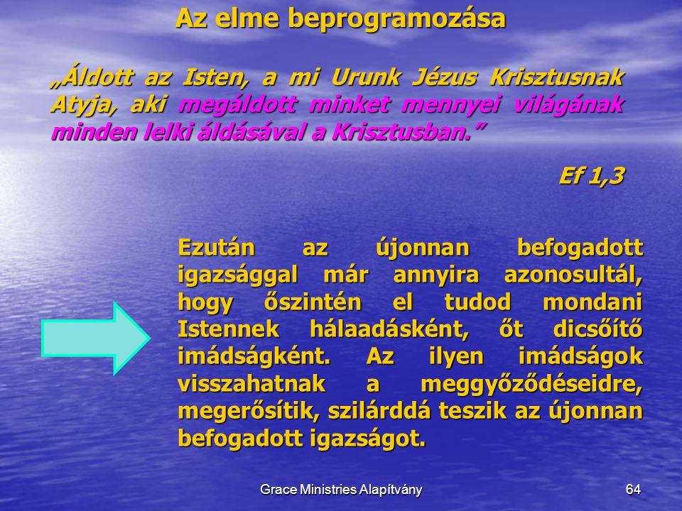"""Az elme beprogramozása 64 """"Áldott az Isten, a mi Urunk Jézus Krisztusnak Atyja, aki megáldott minket mennyei világának minden lelki áldásával a Kriszt"""