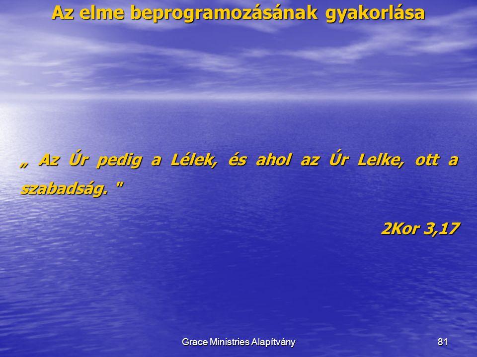 """Az elme beprogramozásának gyakorlása 81 """" Az Úr pedig a Lélek, és ahol az Úr Lelke, ott a szabadság."""