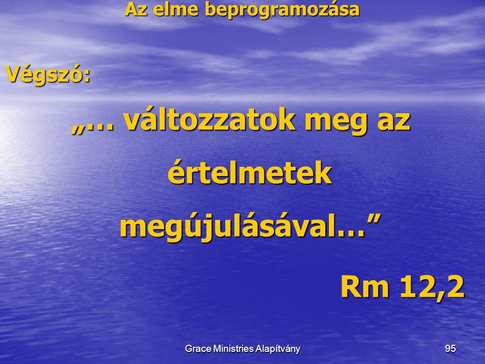 """Az elme beprogramozása """"… változzatok meg az értelmetek megújulásával… Rm 12,2 95 Végszó: Grace Ministries Alapítvány"""