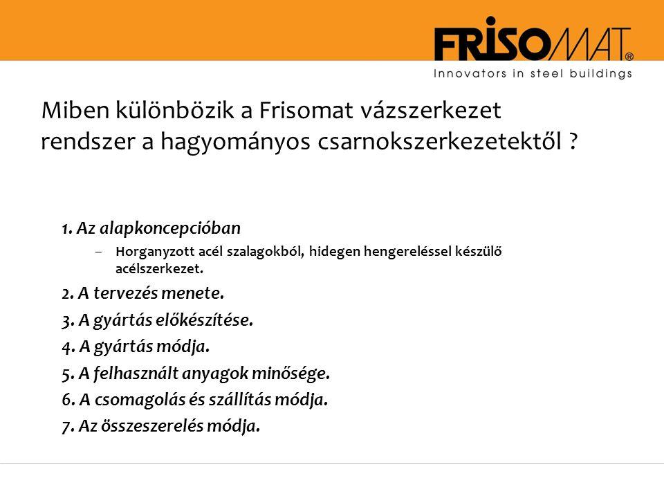 Miben különbözik a Frisomat vázszerkezet rendszer a hagyományos csarnokszerkezetektől .