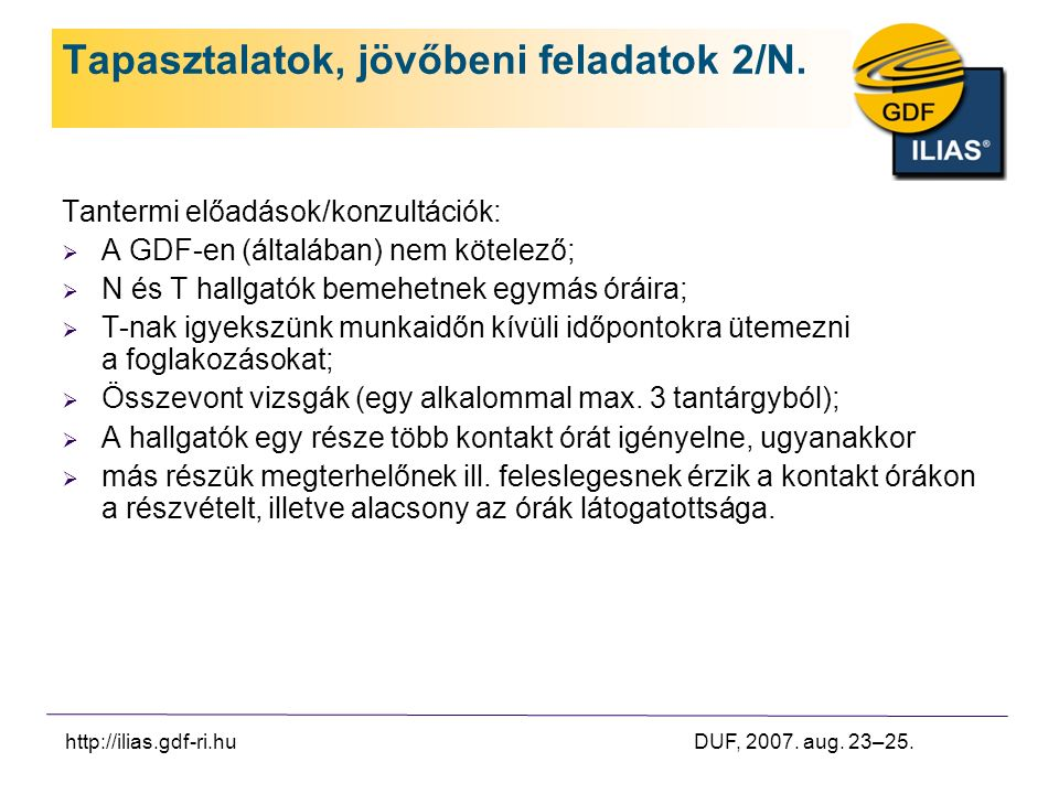 http://ilias.gdf-ri.hu DUF, 2007. aug. 23–25. Tapasztalatok, jövőbeni feladatok 2/N.
