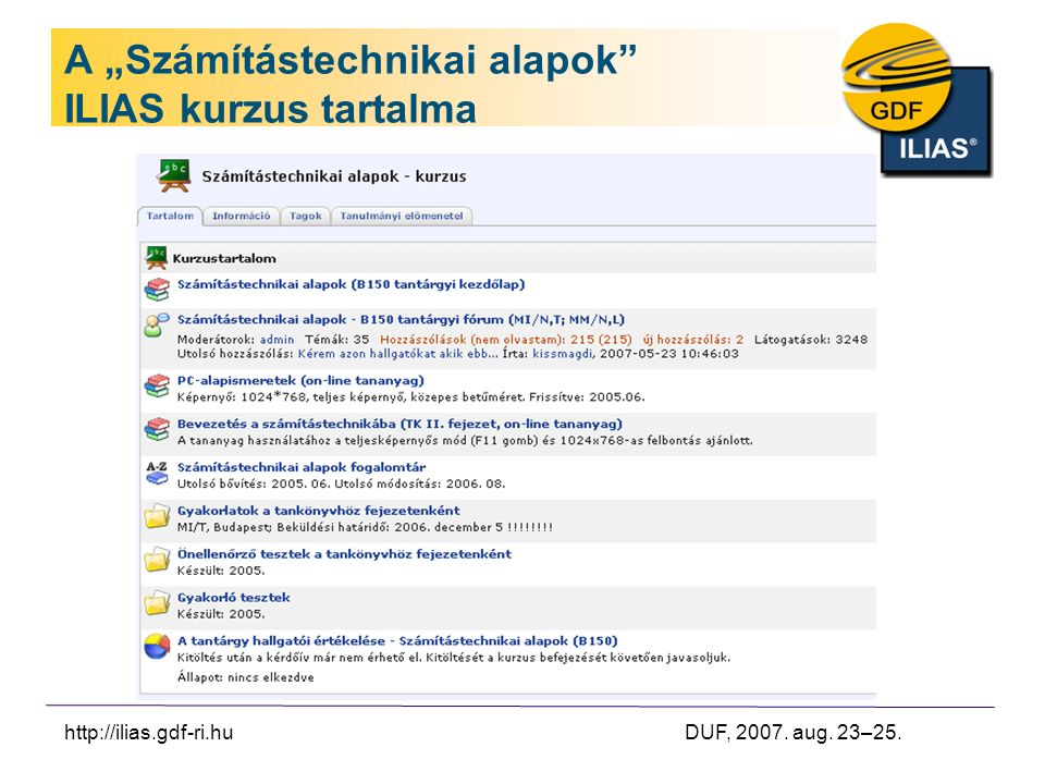 "http://ilias.gdf-ri.hu DUF, 2007. aug. 23–25. A ""Számítástechnikai alapok ILIAS kurzus tartalma"